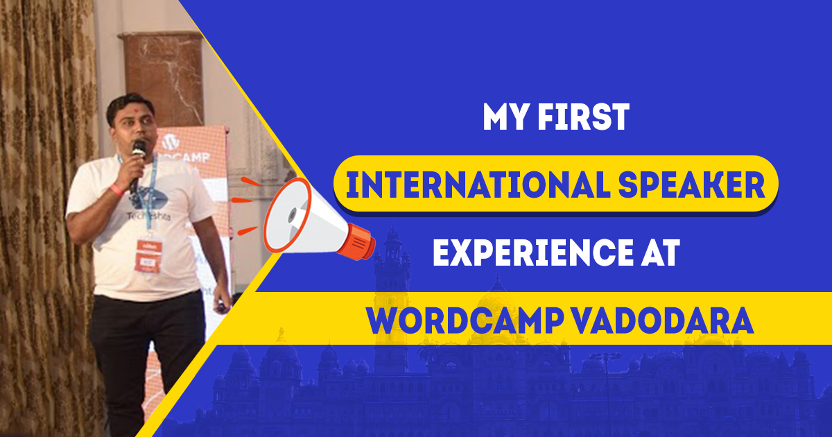 My First International Speaker Experience at WordCamp Vadodara